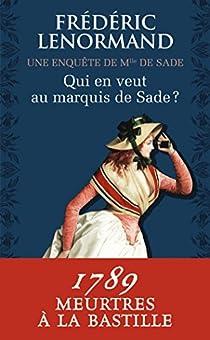 Une enquête de Mme de Sade : Qui en veut au marquis de Sade ? par Lenormand
