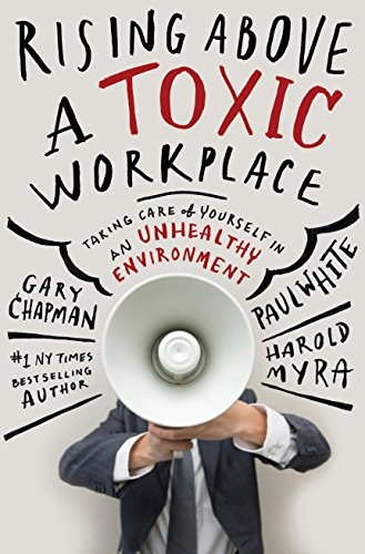 Rising Primarily a Toxic Workplace: Taking Care of Yourself in an Unhealthy Environment