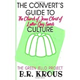 The Convert's Guide to The Church of Jesus Christ of Latter-Day Saints Culture: The Green Jello Project
