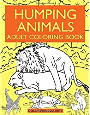 Humping Animals Adult Coloring Book: Funny and Silly coloring book of animals going wild! Animal Humping Designs To Color, Laugh and Relax