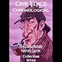 One Voice Chronological: The Consummate Holmes Canon, Collection 7 Audiobook by Sir Arthur Conan Doyle Narrated by David Ian Davies