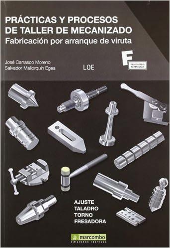 Prácticas y Procesos de Taller de Mecanizado: Fabricación ...
