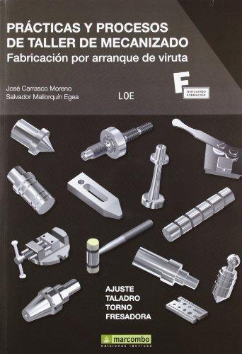 Descargar Libro Prácticas Y Procesos De Taller De Mecanizado: Fabricación Por Arranque De Viruta Salvador Mallorquín Egea