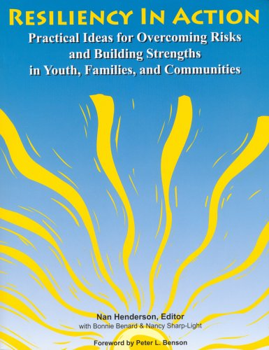 Resiliency In Action: Practical Ideas for Overcoming Risks and Building Strengths in Youth, Families, and Communities