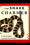 Front cover for the book The snake charmer: a life and death in pursuit of knowledge by Jamie James