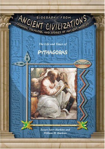 Pythagoras (Biography from Ancient Civilizations) (Biography from Ancient Civilizations: Legends, Folklore, and Stories of Ancient Worlds)