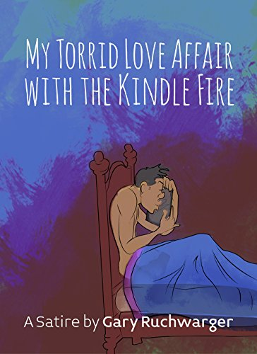 My Torrid Love Affair With The Kindle Fire A Satire Kindle