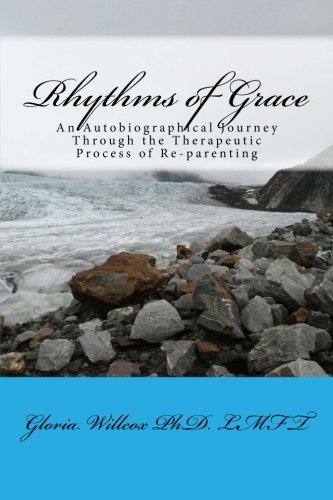 Rhythms of Grace: An Autobiographical Journey Through the Therapeutic Process of Re-parenting