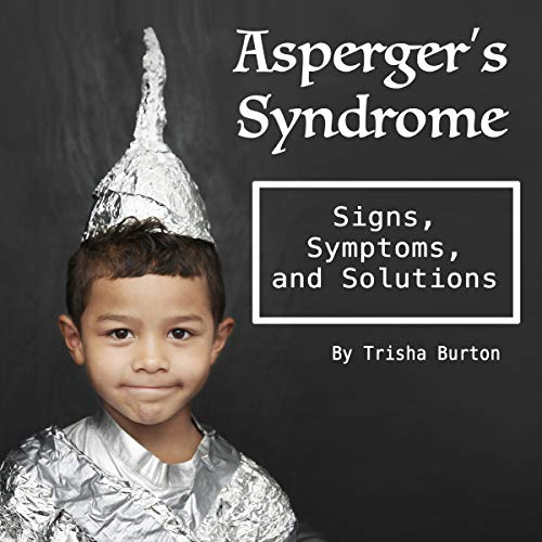 Asperger's Syndrome: Signs, Symptoms, and Solutions (Burton Sign)