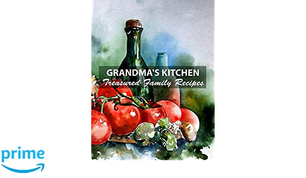 Grandma\'s Kitchen Treasured Family Recipes: Blank Cookbook ...