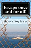 Escape Once and for All!, Slavica Bogdanov, 1480249254