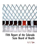 Fifth Report of the Colorado State Board of Health, G. E. Tyler, 0554864258