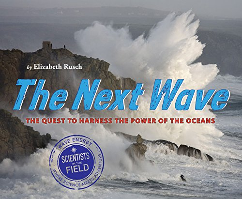 The Next Wave: The Quest to Harness the Power of the Oceans (Scientists in the Field Series) ebook