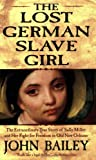 Front cover for the book The lost German slave girl by John Bailey
