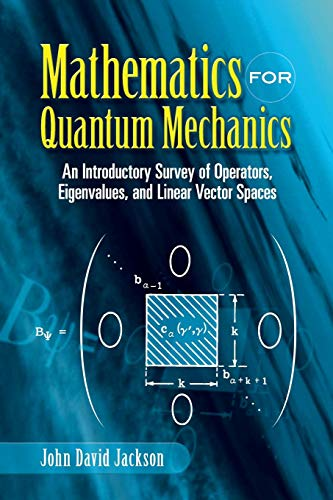 Mathematics for Quantum Mechanics: An Introductory Survey of Operators, Eigenvalues, and Linear Vector Spaces (Dover Boo