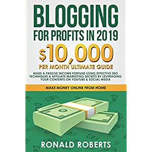 51QdfCtdxxL. SS300  - Blogging for Profits in 2019: 10,000/month ultimate guide – Make a Passive Income Fortune using Effective Seo Techniques & Affiliate Marketing Secrets ... on YouTube & Social Media (Make Money Online)