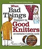 When Bad Things Happen to Good Knitters, Marion Edmonds and Ahza Moore, 1561588407