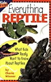 Everything Reptile: What Kids Really Want to Know about Reptiles (Kids Faqs)