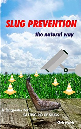 Slug Prevention the natural way: A Slugpedia for Getting Rid of Slugs