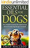 Essential Oils for Dogs: The Complete Essential Oils Guide for Your Beloved Family Dog!  Recipes Included!