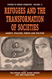 Refugees and the Transformation of Societies: Agency, Policies, Ethics and Politics (Forced Migration)