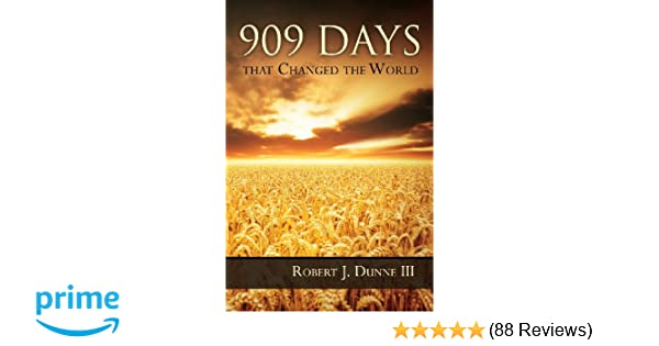 909 Days That Changed the World: Robert J  Dunne