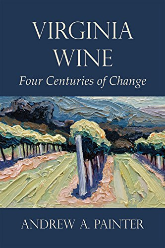 Virginia Wine: Four Centuries of Change by Andrew A. Painter