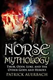 Norse Mythology: Thor, Odin, Loki, and the Other Gods and Heroes