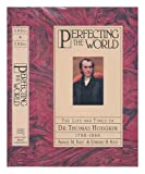 img - for Perfecting the World: The Life and Times of Dr. Thomas Hodgkin 1798-1866 by Kass Amalie M. Kass Edward (1988-05-01) Hardcover book / textbook / text book