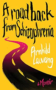 A Road Back from Schizophrenia: A Memoir by [Lauveng, Arnhild]