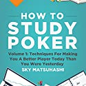 How to Study Poker, Volume 1q: Techniques for Making You a Better Player Today Than You Were Yesterday Hörbuch von Sky Matsuhashi Gesprochen von: Sky Matsuhashi
