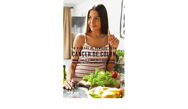 Amazon.com: 38 Recetas de Comidas Para Cáncer de Colon: Comidas Llenas de Vitaminas Que El Cuerpo Necesita Para Combatirlo Sin Usar Medicamentos o Pastillas ...