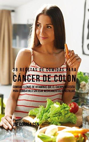 38 Recetas de Comidas Para Cáncer de Colon: Comidas Llenas de Vitaminas Que El Cuerpo