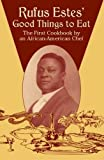 Rufus Estes' Good Things to Eat: The First Cookbook by an African-American Chef (Dover Cookbooks)