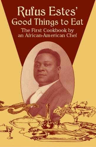 Search : Rufus Estes' Good Things to Eat: The First Cookbook by an African-American Chef (Dover Cookbooks)
