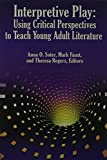 img - for Interpretive Play: Using Critical Perspectives to Teach Young Adult Literature book / textbook / text book