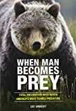 img - for When Man Becomes Prey: Fatal Encounters with North America s Most Feared Predators book / textbook / text book