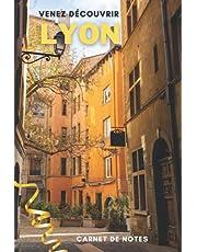Venez découvrir Lyon - carnet de notes: Pour Lyonnais et touristes qui souhaitent prendre des notes de leur voyage à Lyon et ses allentours
