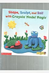 Shape, sculpt, and roll: With Crayola Model Magic (I am an artist) Paperback