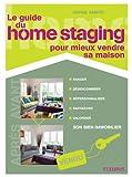 Le guide du home staging pour mieux vendre sa maison (Les petits guides de l'habitat)