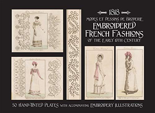 1818 MODES ET DESSINS DE BRODERIE: Embroidered French Fashions of the Early 19th Century ()