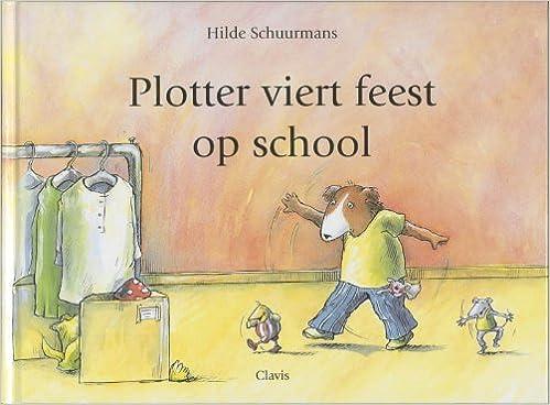 Plotter viert feest op school: Amazon.es: Schuurmans, Hilde: Libros en idiomas extranjeros