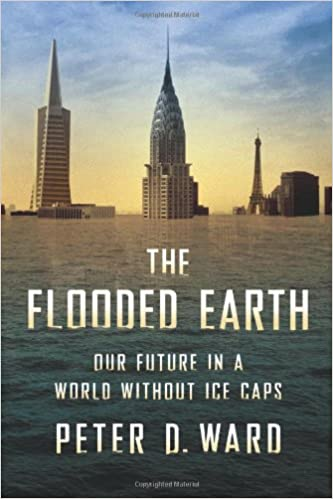 The flooded earth our future in a world without ice caps peter d the flooded earth our future in a world without ice caps peter d ward 9780465009497 amazon books malvernweather