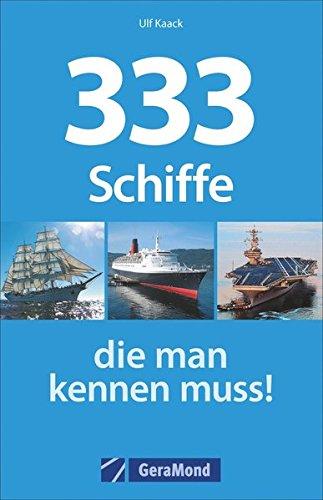 333 Schiffe, die man kennen muss! Taschenbuch – 19. Mai 2015 Ulf Kaack GeraMond Verlag 3862457516 Sachbuch / Natur und Technik