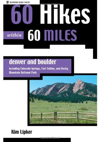 Download By Kim Lipker 60 Hikes within 60 Miles: Denver and Boulder--Including Colorado Springs, Fort Collins, and Rocky Mo (1st First Edition) [Paperback] pdf