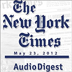 The New York Times Audio Digest, May 23, 2012