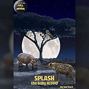 Tales of the Full Moon: Splash, the Baby Hippo Audiobook