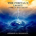 Fire in the Light: The Portal's Light, Book 2   Andrew Wehrlen