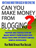 CAN YOU MAKE MONEY FROM BLOGGING?-HOW TO MAKE MONEY FROM BLOGS IN YOUR SPARE TIME-PROVEN AND TESTED TIPS ON MAKE MONEY FROM BLOGS AND BUILD YOUR OWN INTERNET EMPIRE-SIMPLE GUIDELINES
