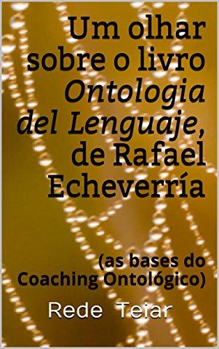 Um olhar sobre o livro Ontologia del Lenguaje, de Rafael Echeverría: (as bases do Coaching Ontológico)